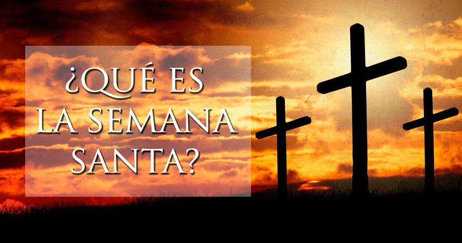 ¿Qué es Semana Santa y por qué la celebramos?